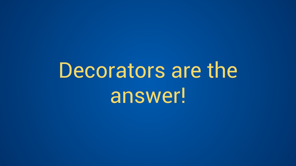 Decorators are the answer!