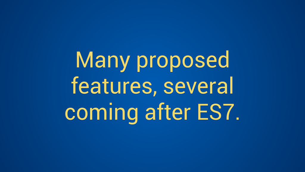 Many proposed features, several coming after ES...