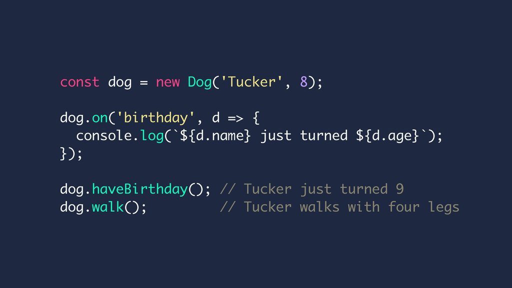 const dog = new Dog('Tucker', 8); dog.on('birth...