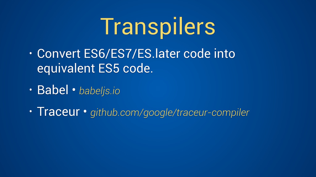 Transpilers • Convert ES6/ES7/ES.later code int...