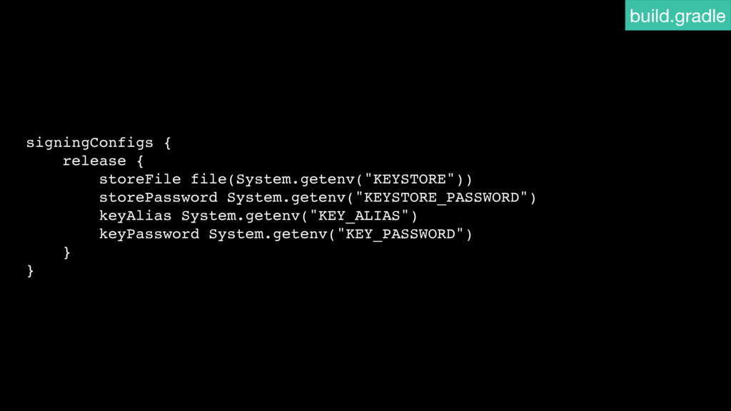 signingConfigs { release { storeFile file(Syste...