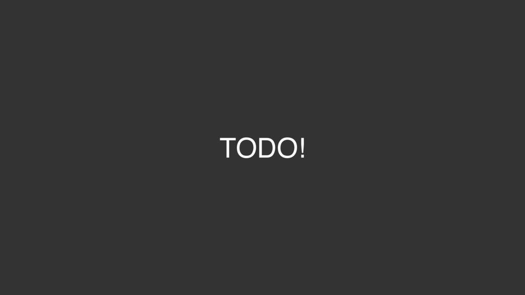 TODO!