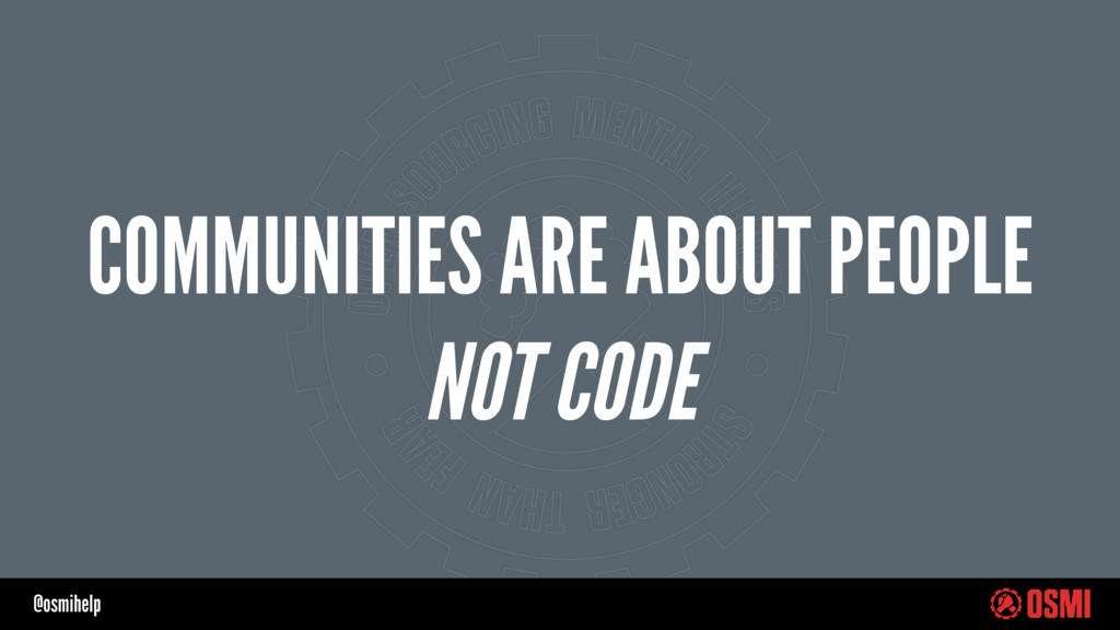 @osmihelp COMMUNITIES ARE ABOUT PEOPLE NOT CODE