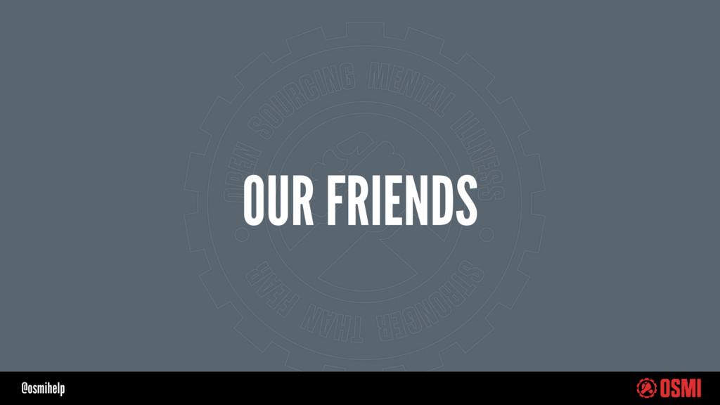 @osmihelp OUR FRIENDS
