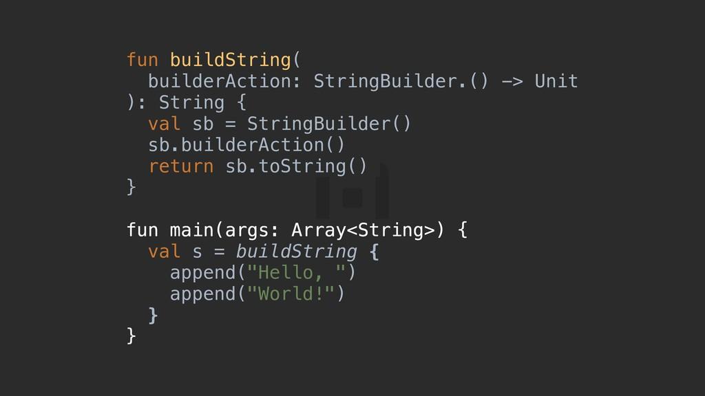 fun buildString( builderAction: StringBuilder.(...
