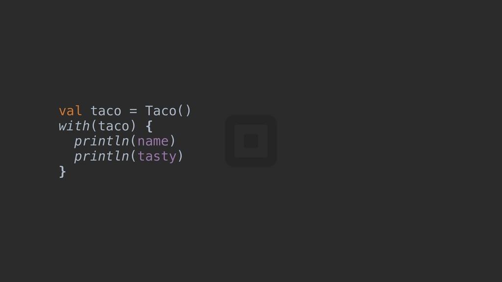 val taco = Taco() with(taco) { println(name) pr...