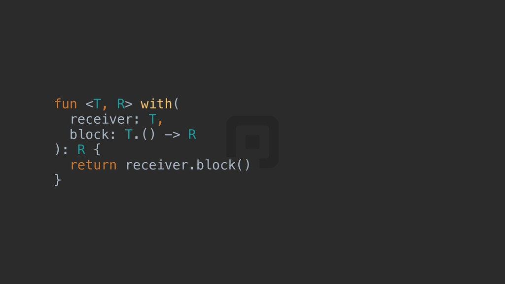 fun <T, R> with( receiver: T, block: T.() -> R ...