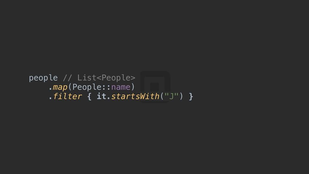 people // List<People> .map(People::name) .filt...