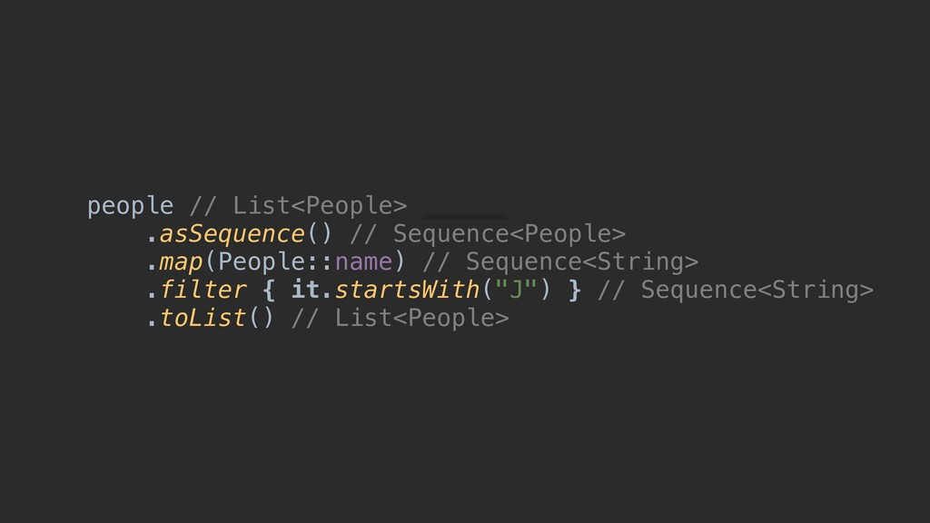 people // List<People> .asSequence() // Sequenc...