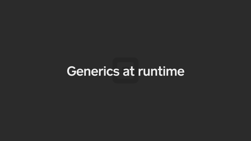 Generics at runtime