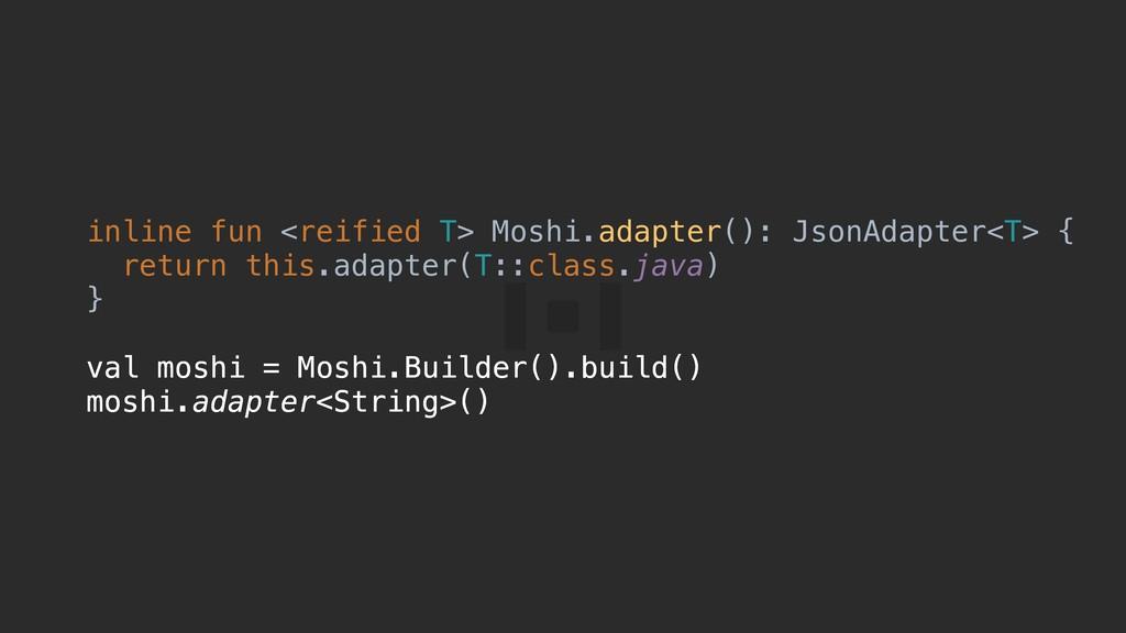 inline fun <reified T> Moshi.adapter(): JsonAda...