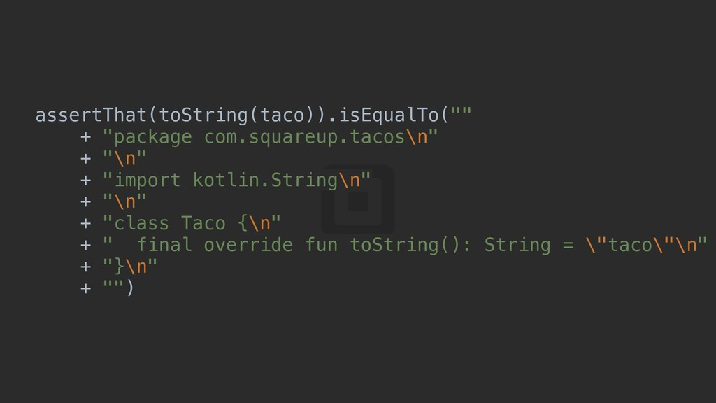 "assertThat(toString(taco)).isEqualTo("""" + ""pack..."