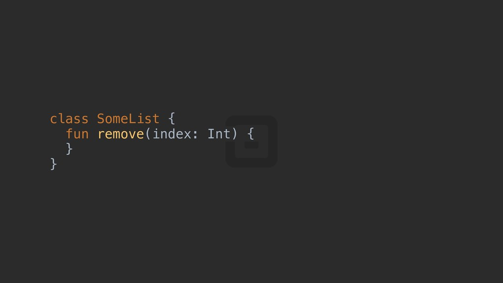 class SomeList {a fun remove(index: Int) {b }c ...
