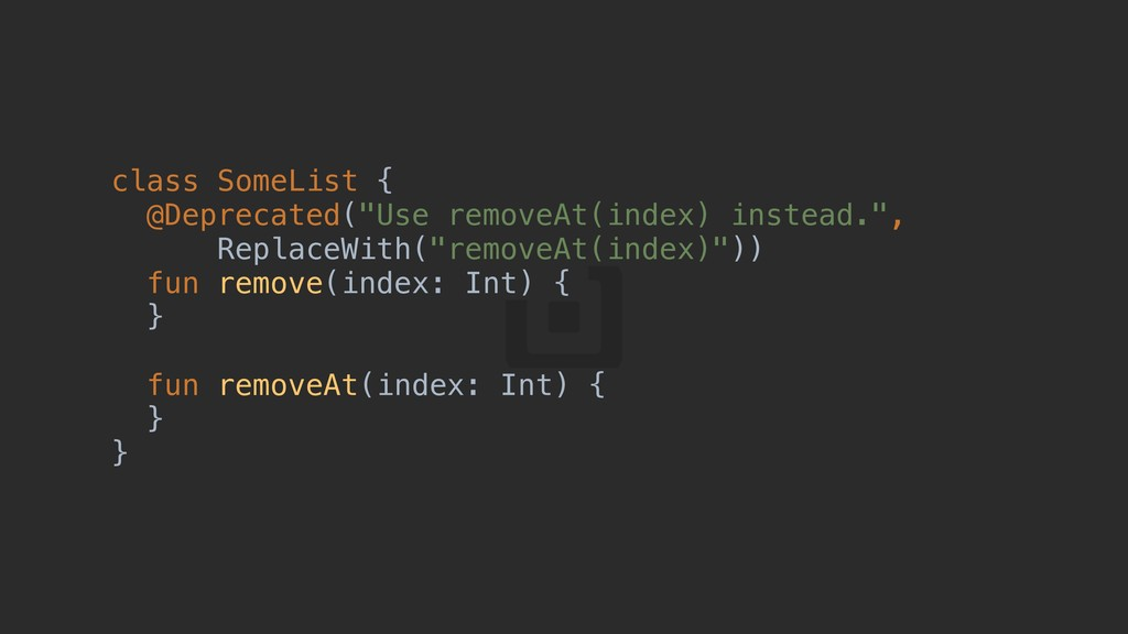 "class SomeList {a @Deprecated(""Use removeAt(ind..."