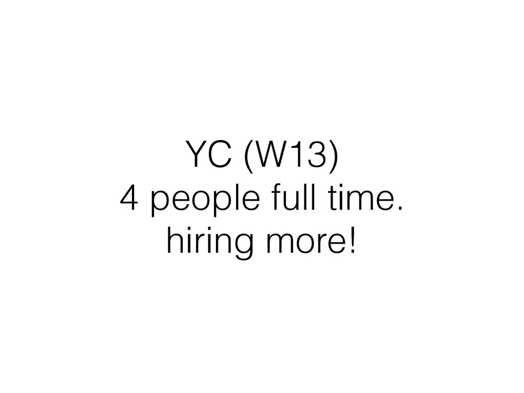 YC (W13) 4 people full time. hiring more!