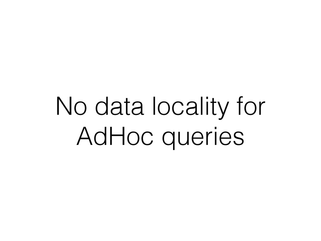 No data locality for AdHoc queries
