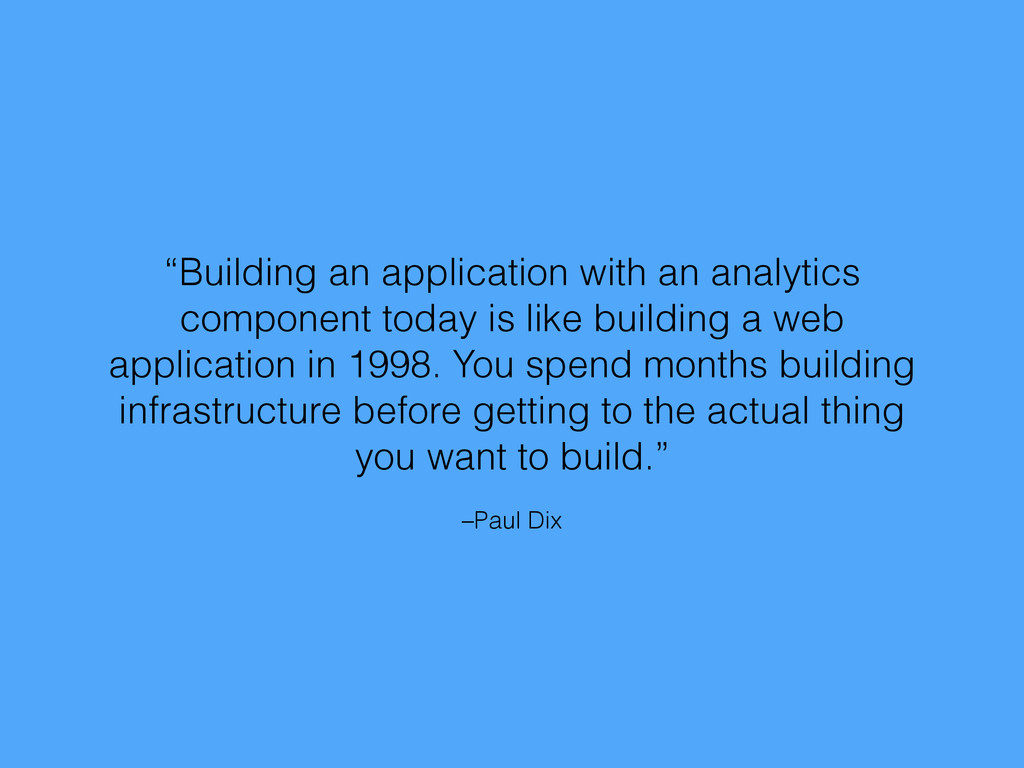 "–Paul Dix ""Building an application with an anal..."