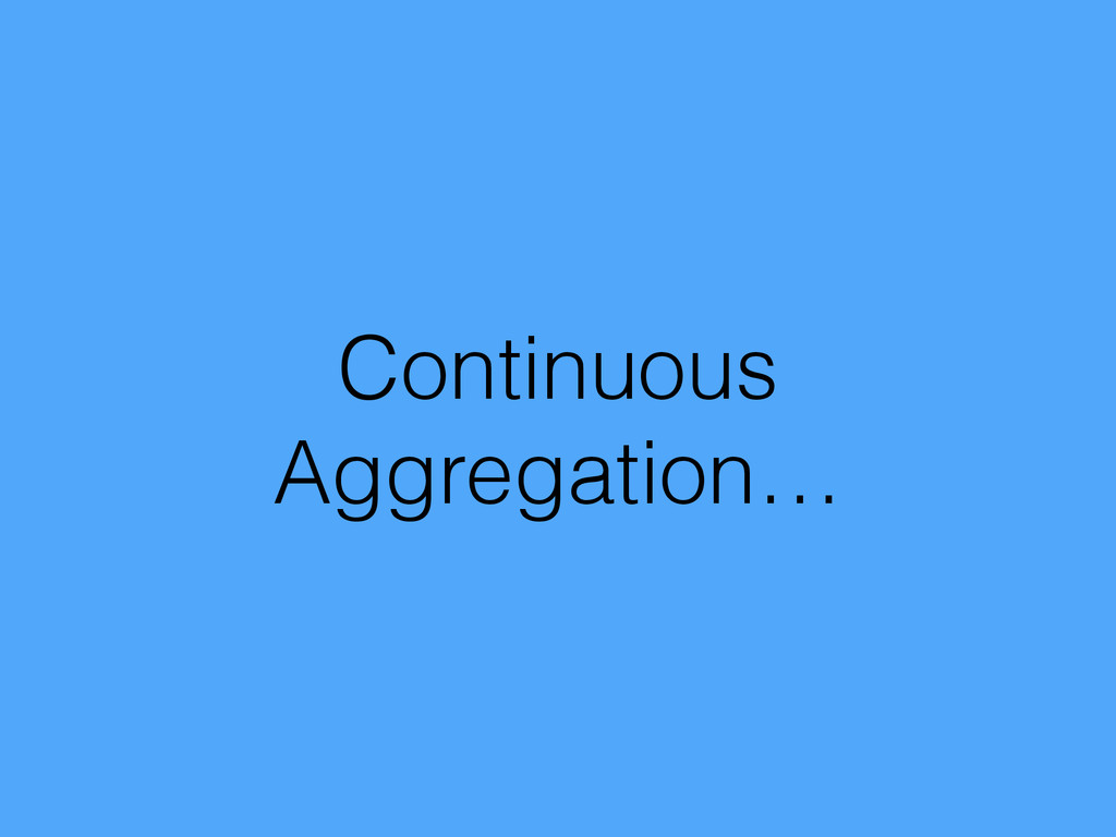 Continuous Aggregation…