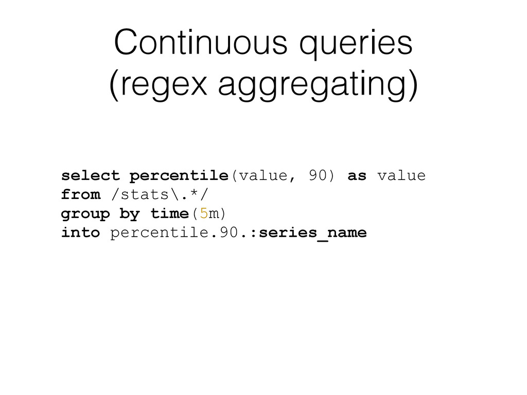 Continuous queries (regex aggregating) select p...