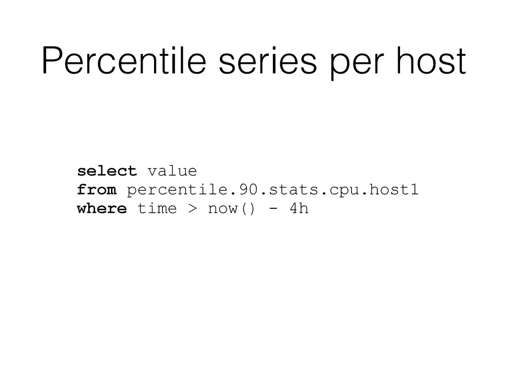 Percentile series per host select value from pe...