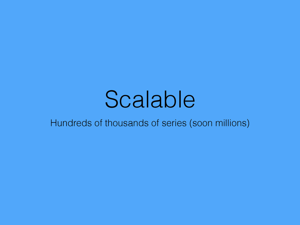 Scalable Hundreds of thousands of series (soon ...