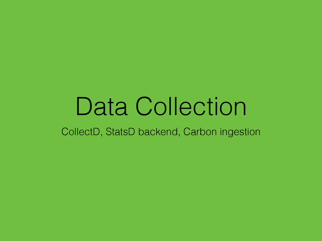Data Collection CollectD, StatsD backend, Carbo...