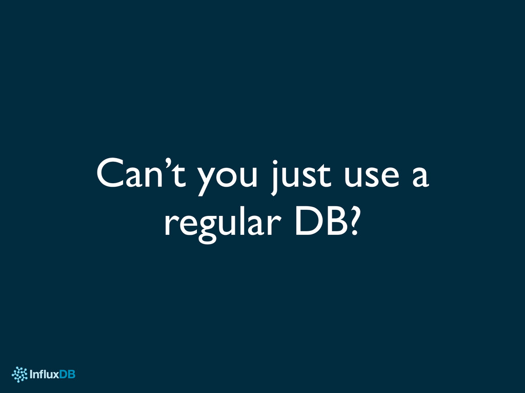 Can't you just use a regular DB?