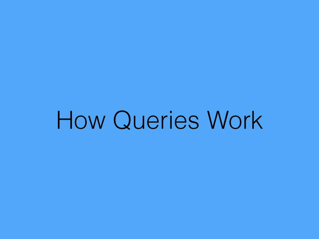 How Queries Work