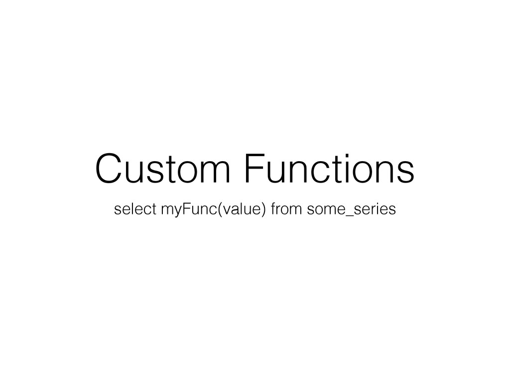 Custom Functions select myFunc(value) from some...