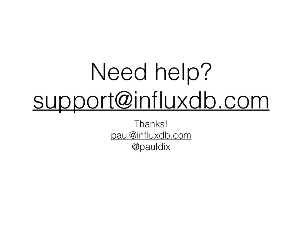Need help? support@influxdb.com Thanks! paul@infl...