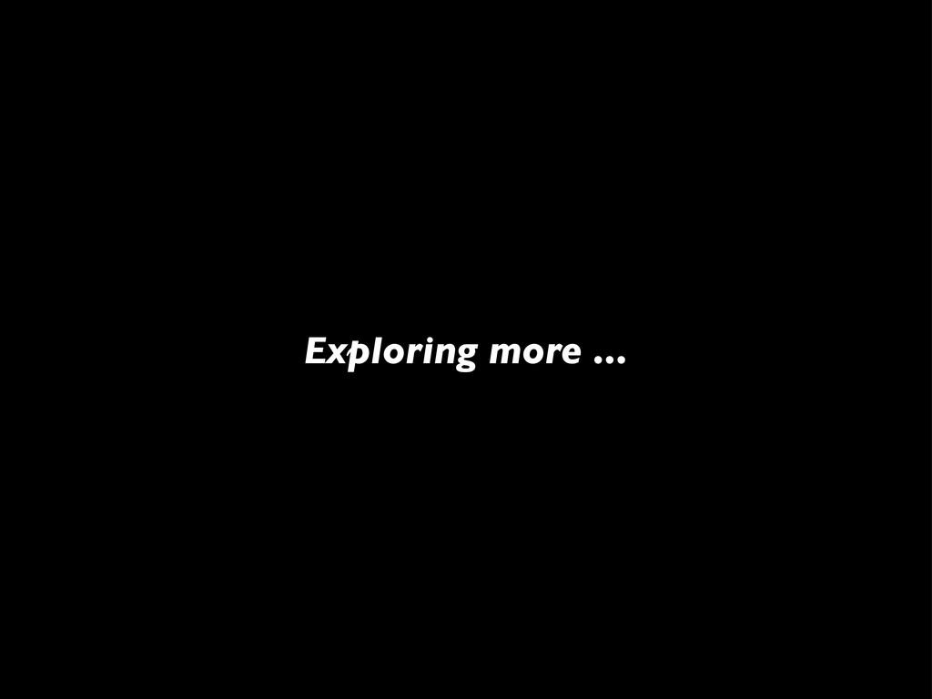 Exploring more ...