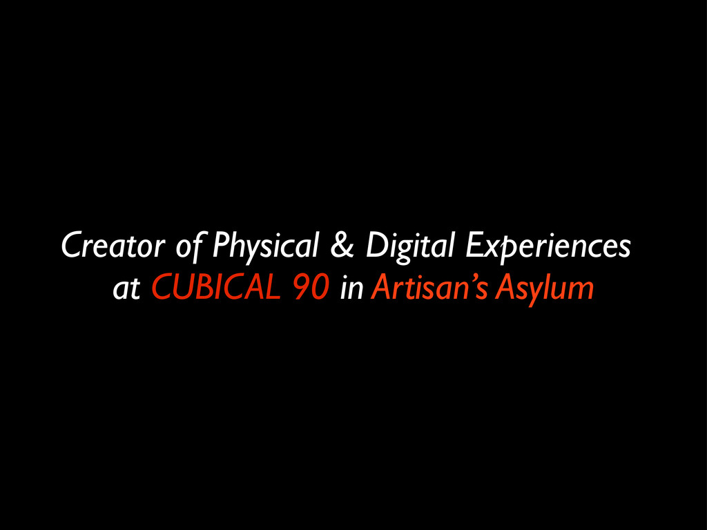 """Creator of Physical & Digital Experiences"""" at C..."""