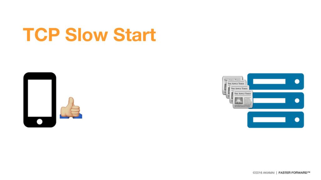 "©2016 AKAMAI | FASTER FORWARD™ ! "" TCP Slow Sta..."