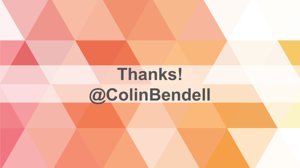 ©2016 AKAMAI | FASTER FORWARD™ Thanks! @ColinBe...