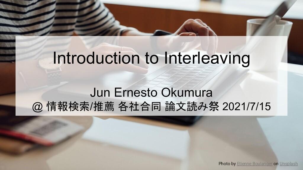 Introduction to Interleaving Jun Ernesto Okumur...