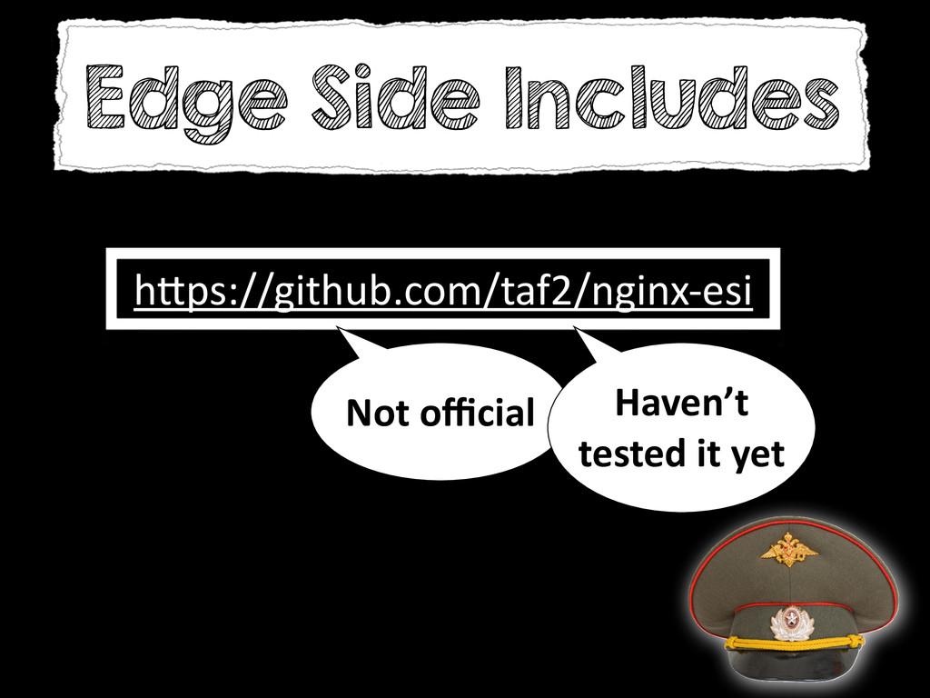 h&ps://github.com/taf2/nginx-‐esi Not officia...