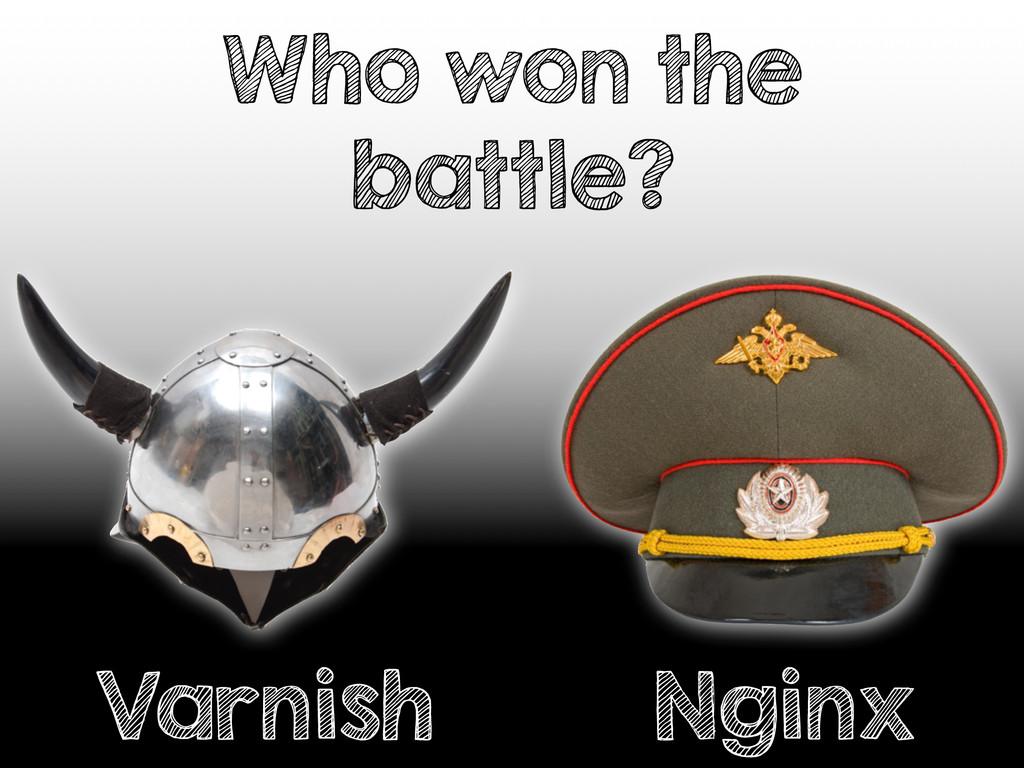 Who won the battle? Varnish Nginx