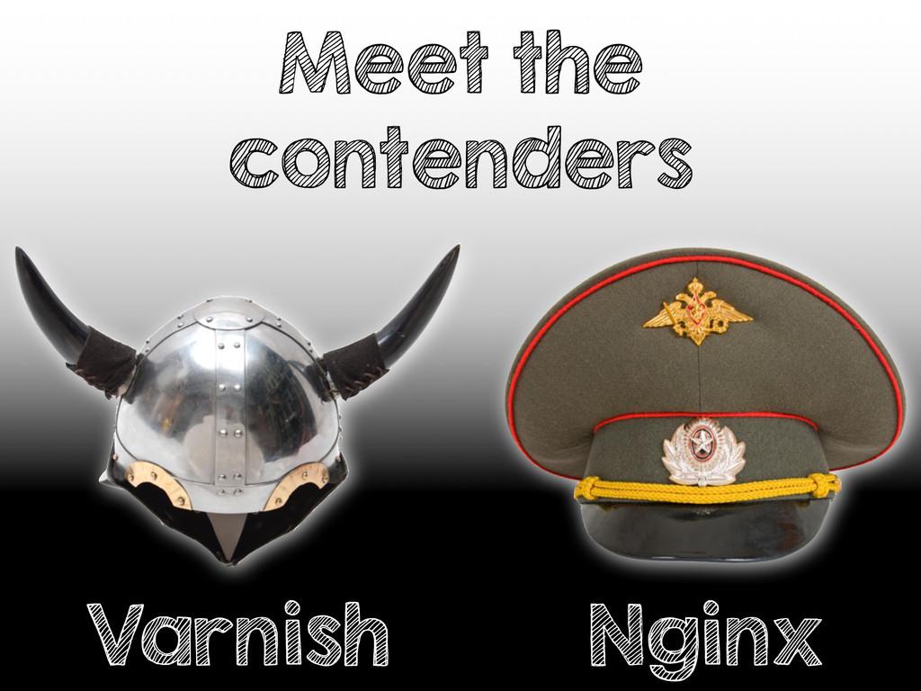 Meet the contenders Varnish Nginx