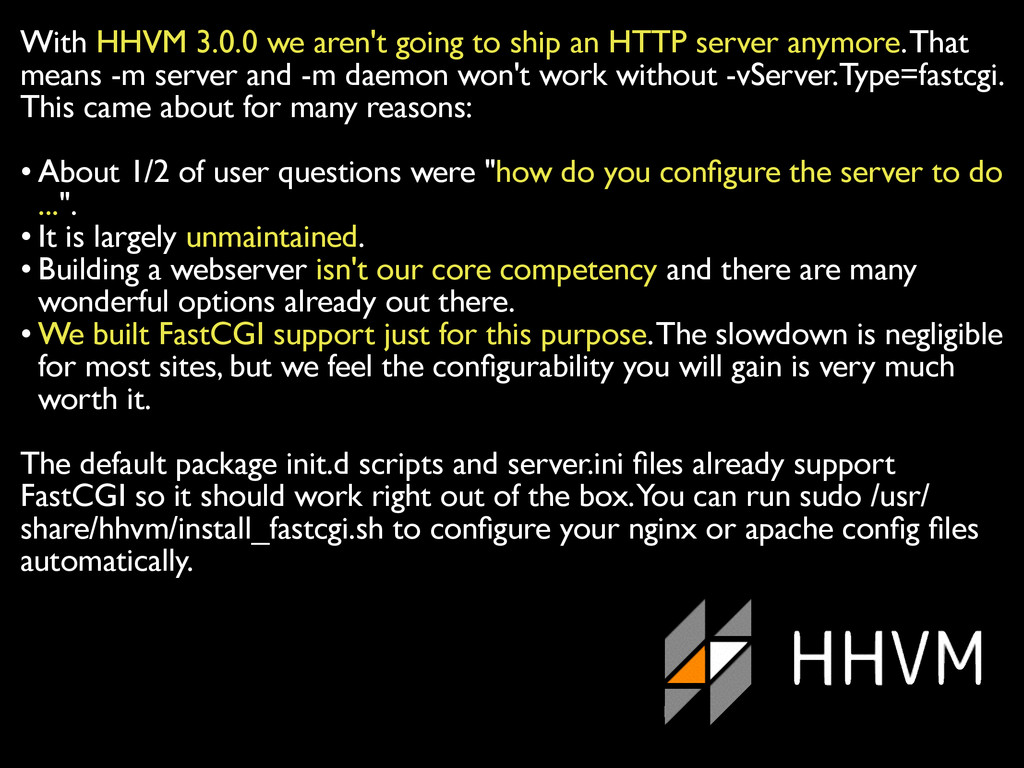 With HHVM 3.0.0 we aren't going to ship an HTTP...