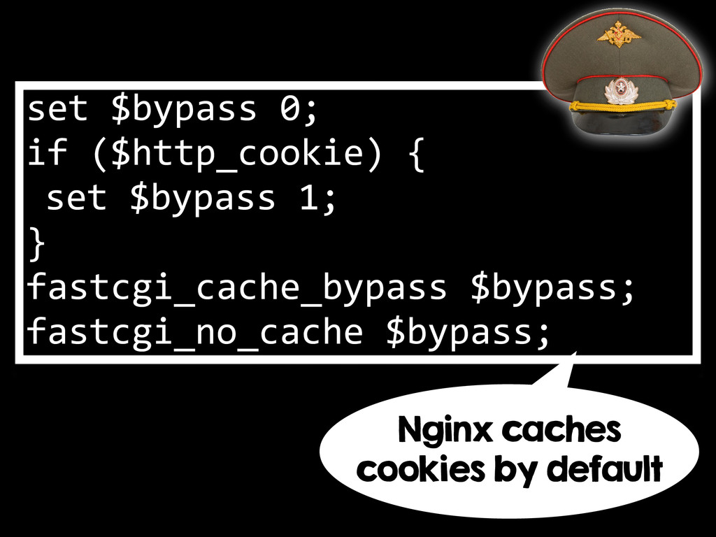 set $bypass 0;  if ($http_cookie)...