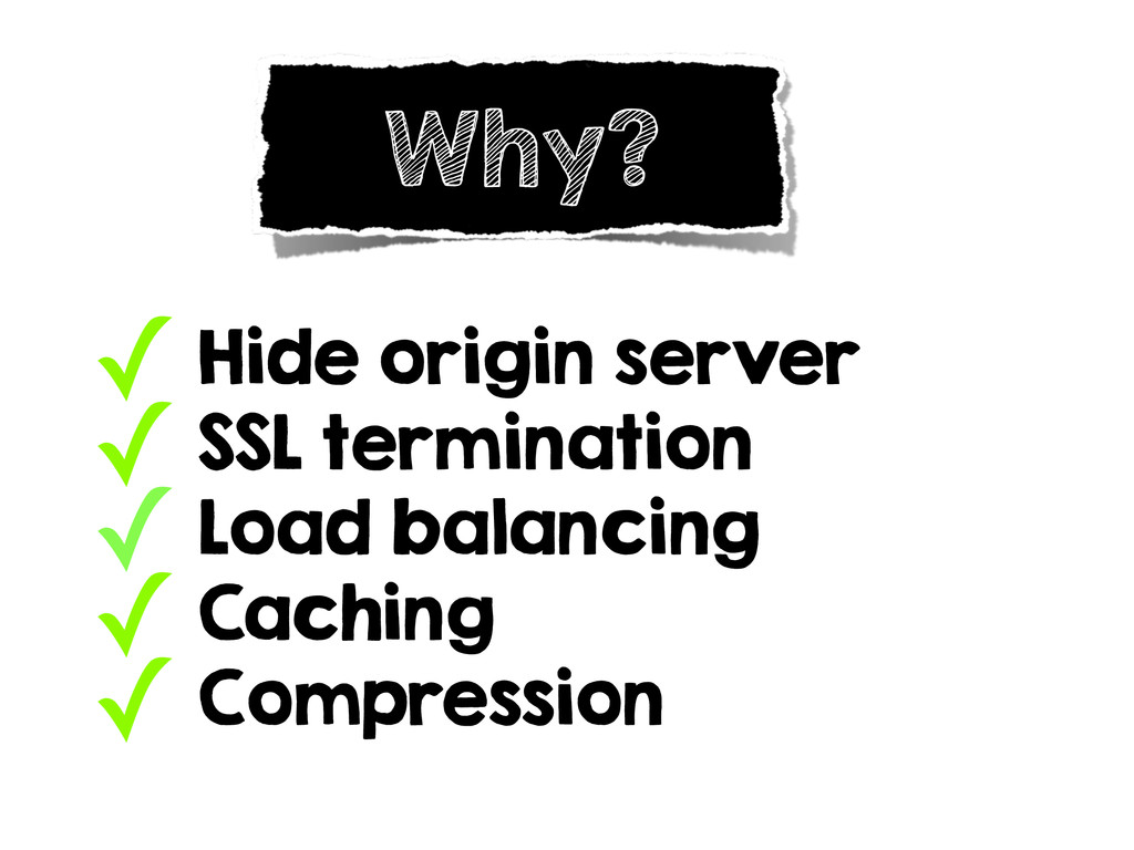 Why? ✓ Hide origin server ✓ SSL termination ✓ L...