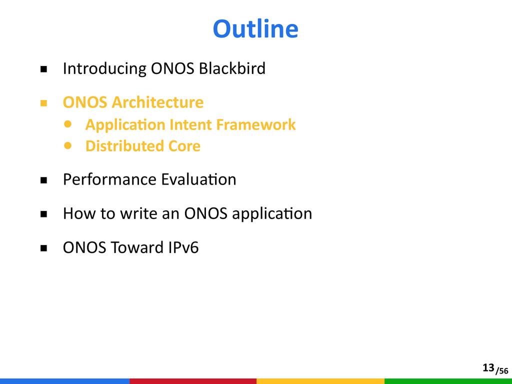 /56 Outline ■ Introducing ONOS Blackbird  ■ ...
