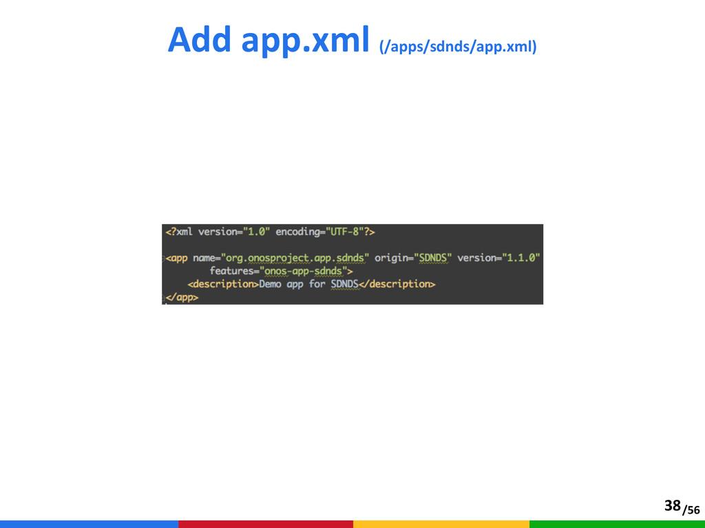 /56 Add app.xml (/apps/sdnds/app.xml) 38