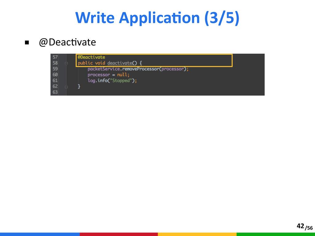 /56 ■ @DeacAvate Write ApplicaTon (3/5) 42