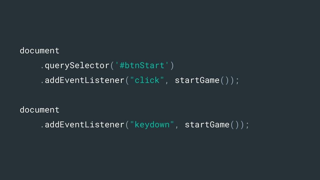 document .querySelector('#btnStart') .addEventL...