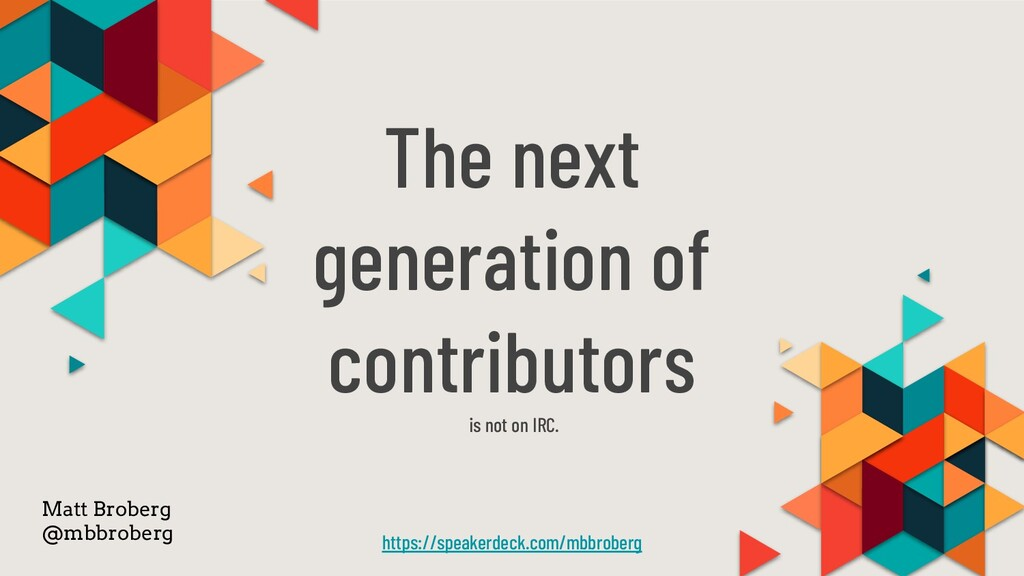 The next generation of contributors is not on I...