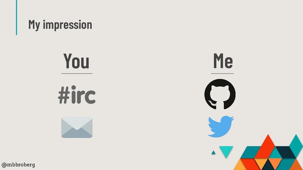 My impression You Me @mbbroberg