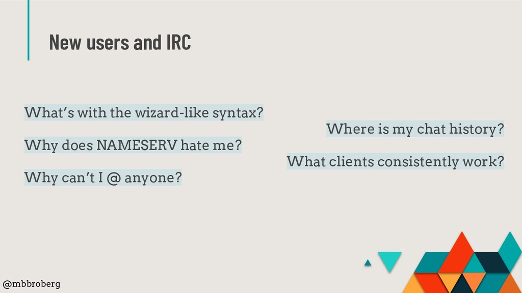 New users and IRC What's with the wizard-like s...