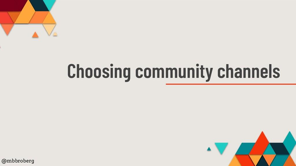 Choosing community channels @mbbroberg