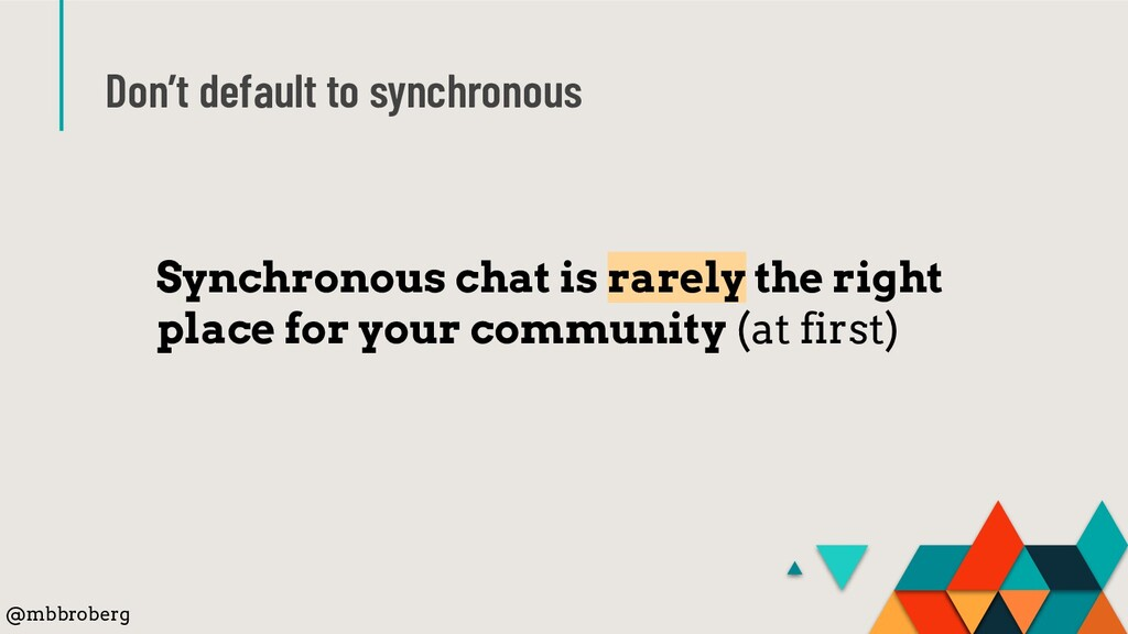 Don't default to synchronous Synchronous chat i...